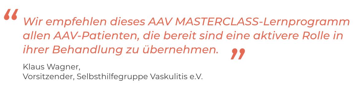 Wir empfehlen dieses AAV MASTERCLASS-Lernprogramm... Klaus Wagner,<br />  Vorsitzender, Selbsthilfegruppe Vaskulitis e.V.